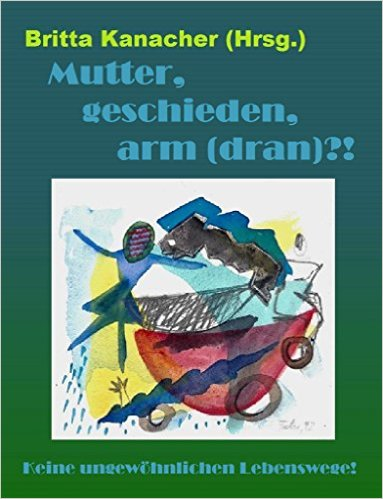 Britta kanacher: Mutter, geschieden, arm (dran)?!