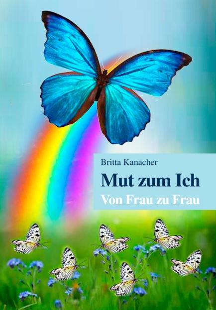 Britta Kanacher, Mut zum Ich. Von Frau zu Frau